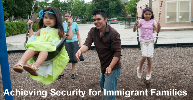 Achieving Security for Immigrant Families